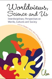 """Cover Worldviews, Science And Us: Interdisciplinary Perspectives On Worlds, Cultures And Society - Proceedings Of The Workshop On """"Worlds, Cultures And Society"""""""