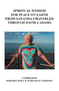 Cover Spiritual Wisdom for Peace on Earth from Sananda Channeled Through David J Adams