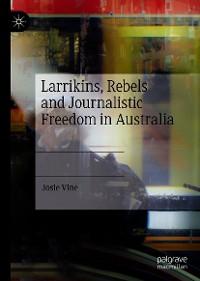 Cover Larrikins, Rebels and Journalistic Freedom in Australia