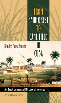 Cover From Rainforest to Cane Field in Cuba