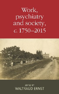 Cover Work, psychiatry and society, <i>c</i>. 1750–2015