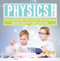 Cover Physics for Kids | Atoms, Electricity and States of Matter Quiz Book for Kids | Children's Questions & Answer Game Books