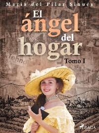 Cover El ángel del hogar. Tomo I