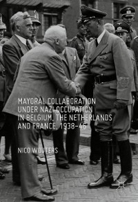 Cover Mayoral Collaboration under Nazi Occupation in Belgium, the Netherlands and France, 1938-46