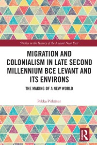Cover Migration and Colonialism in Late Second Millennium BCE Levant and Its Environs