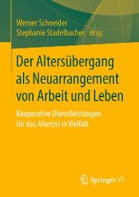 Cover Der Altersübergang als Neuarrangement von Arbeit und Leben