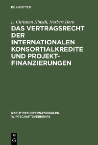 Cover Das Vertragsrecht der internationalen Konsortialkredite und Projektfinanzierungen