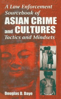Cover Law Enforcement Sourcebook of Asian Crime and CulturesTactics and Mindsets