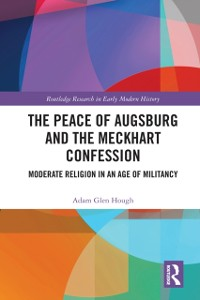 Cover Peace of Augsburg and the Meckhart Confession