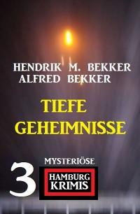 Cover Tiefe Geheimnisse: 3 mysteriöse Hamburg Krimis