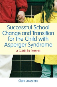 Cover Successful School Change and Transition for the Child with Asperger Syndrome