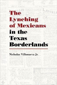 Cover The Lynching of Mexicans in the Texas Borderlands