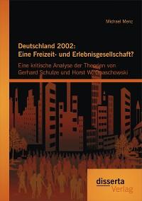 Cover Deutschland 2002: Eine Freizeit- und Erlebnisgesellschaft? Eine kritische Analyse der Theorien von Gerhard Schulze und Horst W. Opaschowski