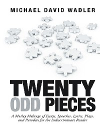 Cover Twenty Odd Pieces: A Motley Mélange of Essays, Speeches, Lyrics, Plays, and Parodies for the Indiscriminate Reader