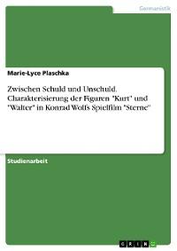 """Cover Zwischen Schuld und Unschuld. Charakterisierung der Figuren """"Kurt"""" und """"Walter"""" in Konrad Wolfs Spielfilm """"Sterne"""""""