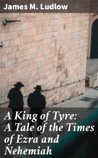 Cover A King of Tyre: A Tale of the Times of Ezra and Nehemiah