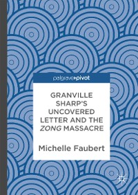 Cover Granville Sharp's Uncovered Letter and the Zong Massacre