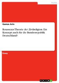 Cover Rousseaus Theorie der Zivilreligion. Ein Konzept auch für die Bundesrepublik Deutschland?