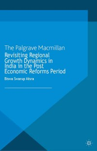 Cover Revisiting Regional Growth Dynamics in India in the Post Economic Reforms Period