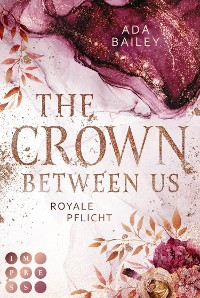 "Cover The Crown Between Us. Royale Pflicht (Die ""Crown""-Dilogie 2)"