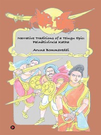 Cover Narrative Traditions of a Telugu Epic: Palnātivīrula Katha