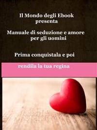 Cover Il Mondo degli Ebook presenta 'Manuale di seduzione e amore per gli uomini'
