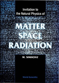 Cover Matter, Space And Radiation, Invitation To The Natural Physics Of