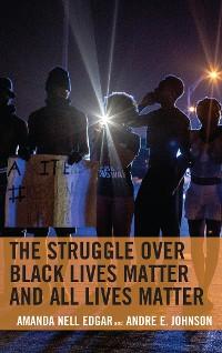 Cover The Struggle over Black Lives Matter and All Lives Matter