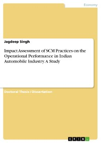 Cover Impact Assessment of SCM Practices on the Operational Performance in Indian Automobile Industry. A Study