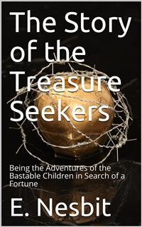 Cover The Story of the Treasure Seekers / Being the Adventures of the Bastable Children in Search of a Fortune