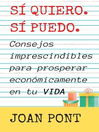 Cover SÍ, QUIERO. SÍ, PUEDO. Consejos imprescindibles para prosperar económicamente en tu vida