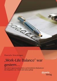 """Cover """"Work-Life Balance"""" war gestern… Wie durch eigenverantwortliche und betriebliche Maßnahmen die Integration von  Arbeit und Leben gelingt"""