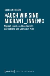 Cover »Auch wir sind Migrant_innen!«