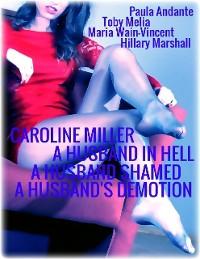Cover Caroline Miller - A Husband In Hell - A Husband Shamed - A Husband's Demotion