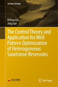 Cover The Control Theory and Application for Well Pattern Optimization of Heterogeneous Sandstone Reservoirs