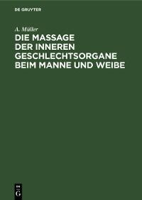 Cover Die Massage der inneren Geschlechtsorgane beim Manne und Weibe