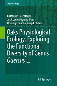 Cover Oaks Physiological Ecology. Exploring the Functional Diversity of Genus Quercus L.