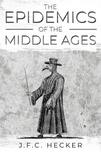 Cover The Epidemics of the Middle Ages
