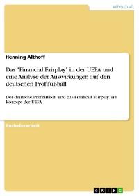 """Cover Das """"Financial Fairplay"""" in der UEFA und eine Analyse der Auswirkungen auf den deutschen Profifußball"""