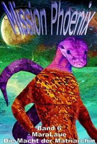 Cover Mission Phoenix - Band 6: Die Macht der Matriarchin