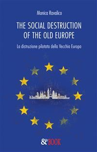 Cover The social destruction of the old Europe. La distruzione pilotata della Vecchia Europa
