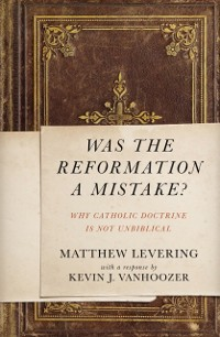 Cover Was the Reformation a Mistake?