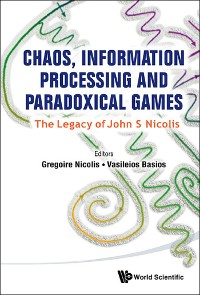 Cover Chaos, Information Processing And Paradoxical Games: The Legacy Of John S Nicolis