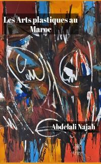 Cover Les Arts plastiques au Maroc