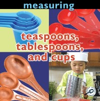Cover Measuring: Teaspoons, Tablespoons, and Cups