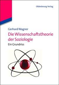 Cover Die Wissenschaftstheorie der Soziologie