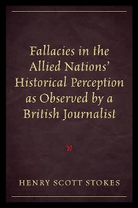 Cover Fallacies in the Allied Nations' Historical Perception as Observed by a British Journalist