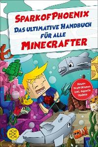Cover SparkofPhoenix: Das ultimative Handbuch für alle Minecrafter. Neues Profi-Wissen