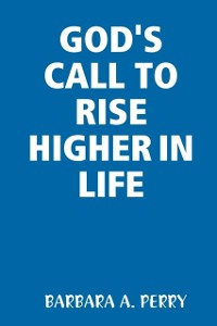 Cover God's Call to Rise Higher In Life