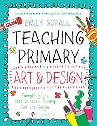 Cover Bloomsbury Curriculum Basics: Teaching Primary Art and Design